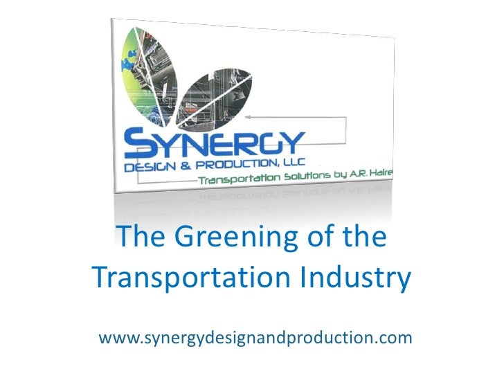 The Greening of the <br />Transportation Industry<br />www.synergydesignandproduction.com<br />