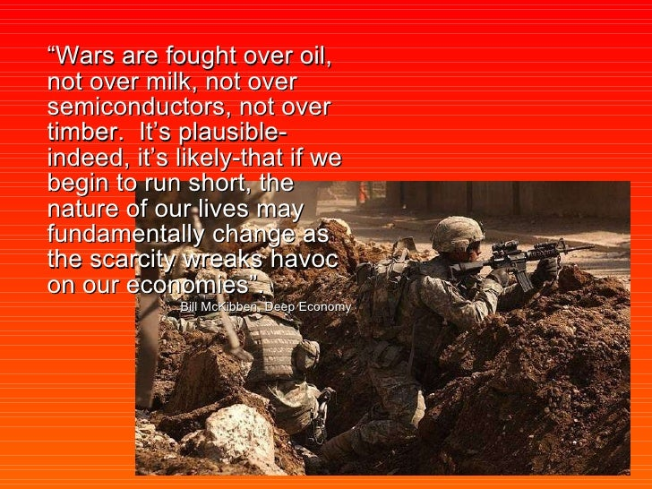 """<ul><li>"""" Wars are fought over oil, not over milk, not over semiconductors, not over timber.  It's plausible-indeed, it's ..."""