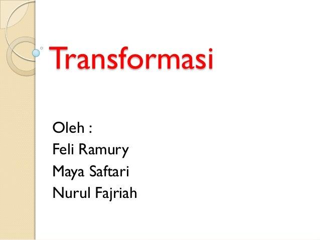 TransformasiOleh :Feli RamuryMaya SaftariNurul Fajriah