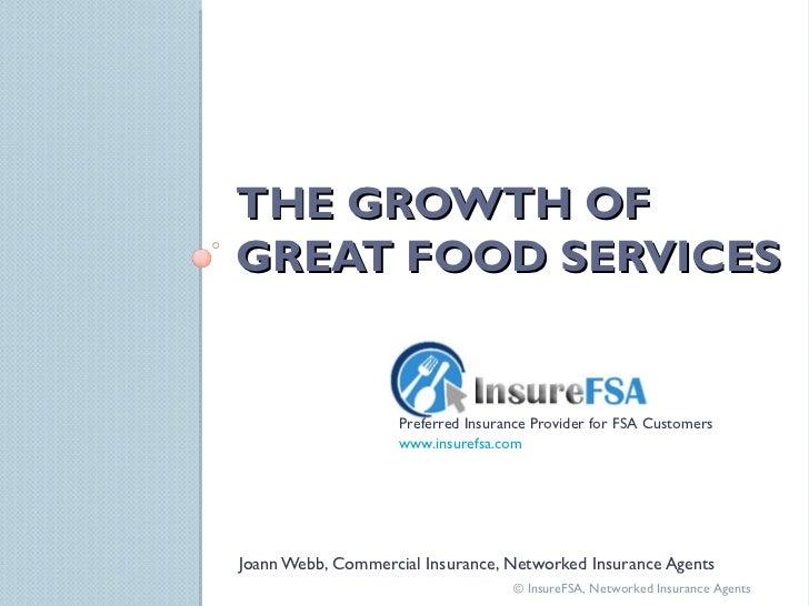 THE GROWTH OF GREAT FOOD SERVICES <ul><li>Preferred Insurance Provider for FSA Customers </li></ul><ul><li>www.insurefsa.c...