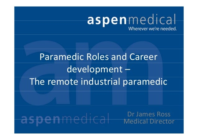 ParamedicRolesandCareer development– Theremoteindustrialparamedic DrJamesRoss MedicalDirector
