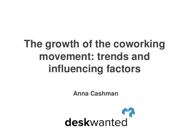 The growth of the coworking  movement: trends and     influencing factors         Anna Cashman