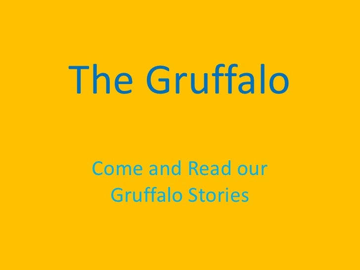 The Gruffalo<br />Come and Read our Gruffalo Stories<br />