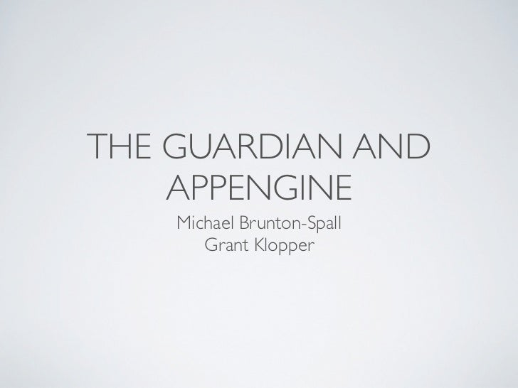 THE GUARDIAN AND    APPENGINE    Michael Brunton-Spall       Grant Klopper