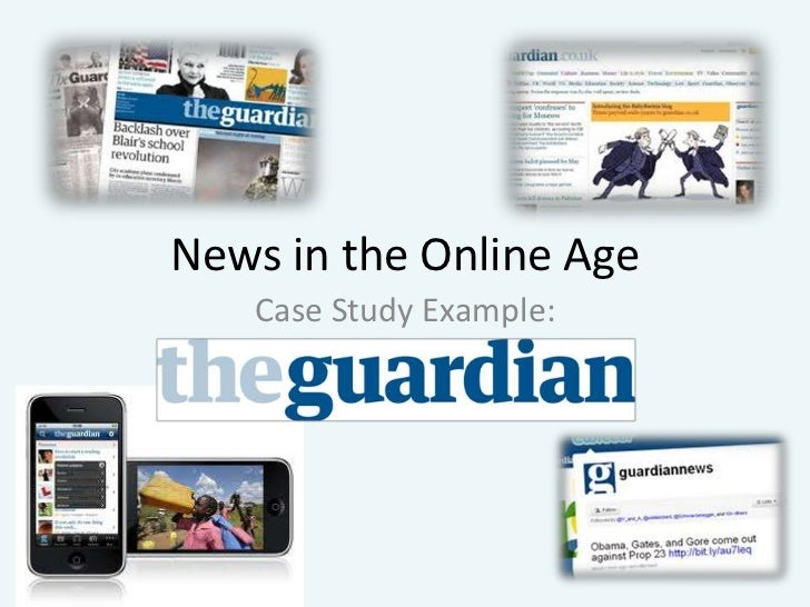 News in the Online Age<br />Case Study Example:<br />