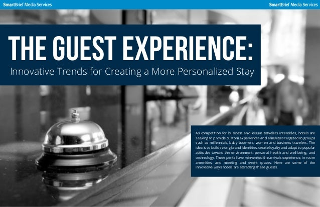 The Guest Experience:  Innovative Trends for Creating a More Personalized Stay  As competition for business and leisure tr...