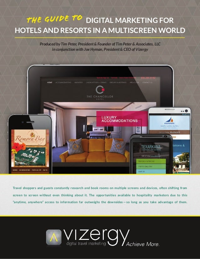 DIGITAL MARKETING FOR HOTELS AND RESORTS IN A MULTISCREEN WORLD Produced by Tim Peter, President & Founder of Tim Peter & ...