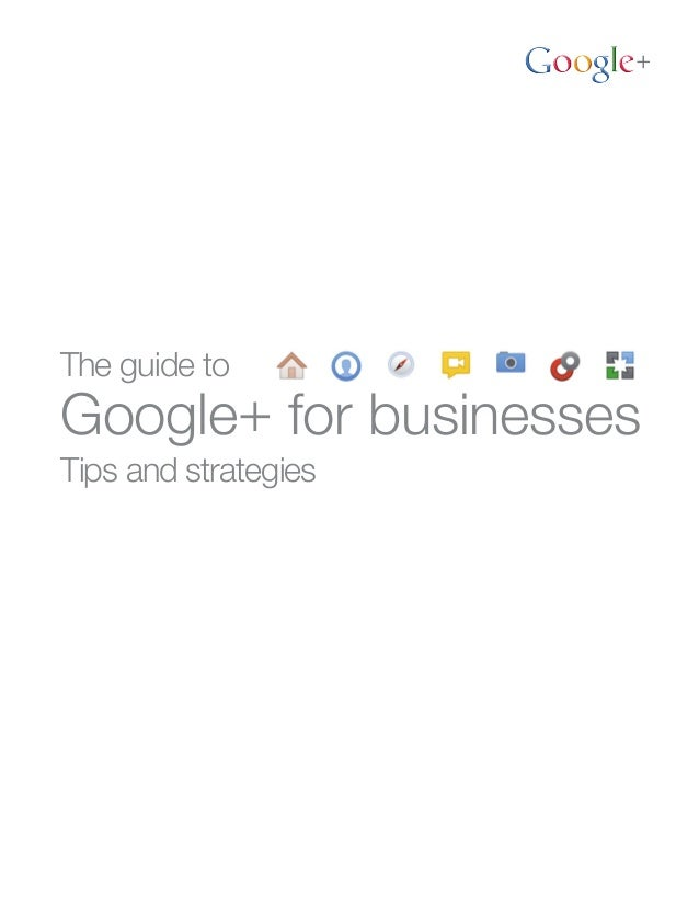 The Guide to Google+ for Business: Tips and Strategies
