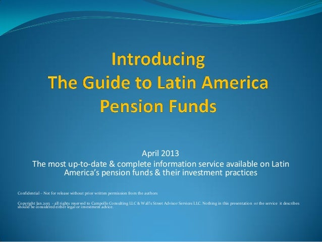 April 2013        The most up-to-date & complete information service available on Latin               America's pension fu...
