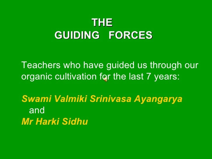 Teachers who have guided us through our organic cultivation for the last 7 years: Swami Valmiki Srinivasa Ayangarya and Mr...