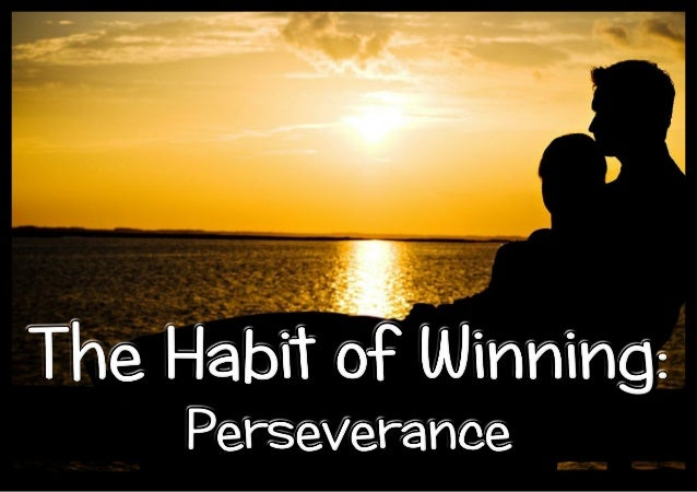 The Habit of perseverance is the one thing that has meant the difference between success and failure in many famous people...