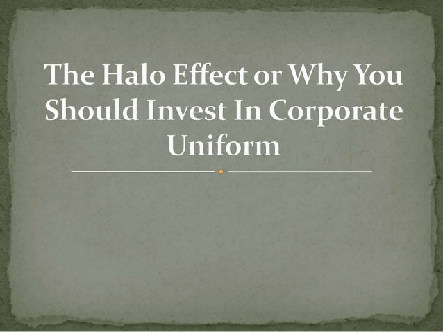 The Halo Effect or Why You Should Invest In Corporate Uniform