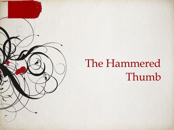 The Hammered Thumb