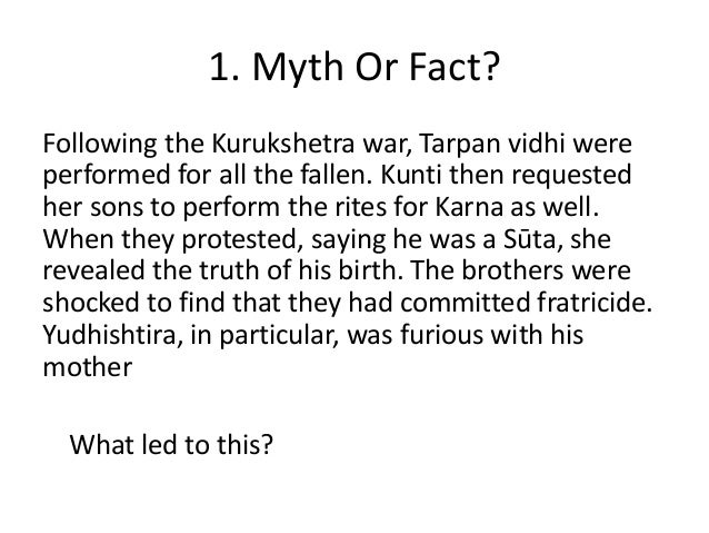 1. Myth Or Fact? Following the Kurukshetra war, Tarpan vidhi were performed for all the fallen. Kunti then requested her s...