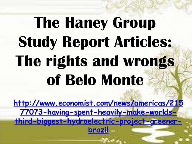 The Haney GroupStudy Report Articles:The rights and wrongsof Belo Montehttp://www.economist.com/news/americas/21577073-hav...