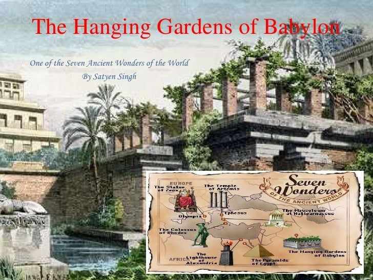 essay on the hanging gardens of babylon History: ancient term papers (paper 505) on the hanging gardens of babylon: the hanging gardens of babylon are one of the most controversial wonders of the world, simply because their existence can not be proved or denied m term paper 505.