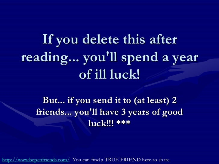 If you delete this after       reading... youll spend a year                 of ill luck!                But... if you sen...