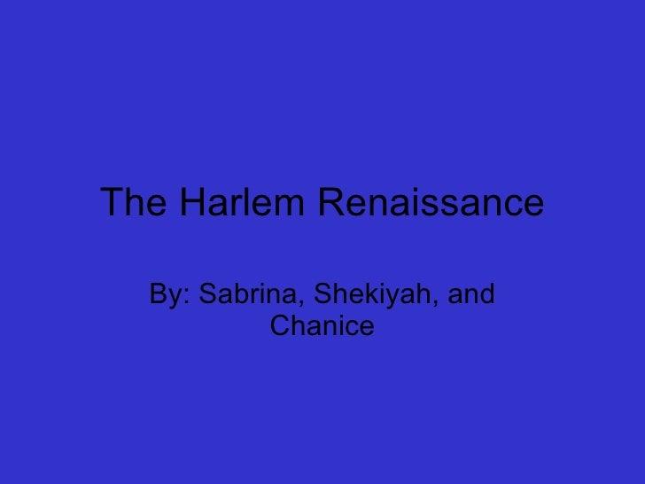 The Harlem Renaissance By: Sabrina, Shekiyah, and Chanice