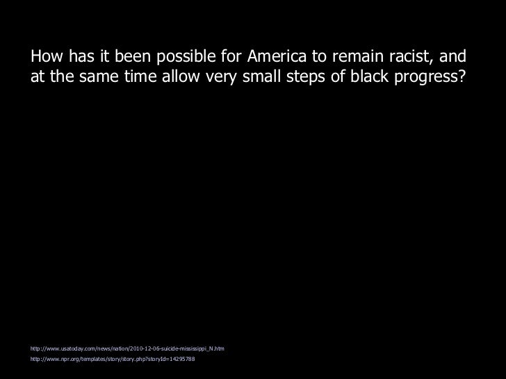 How has it been possible for America to remain racist, andat the same time allow very small steps of black progress?http:/...