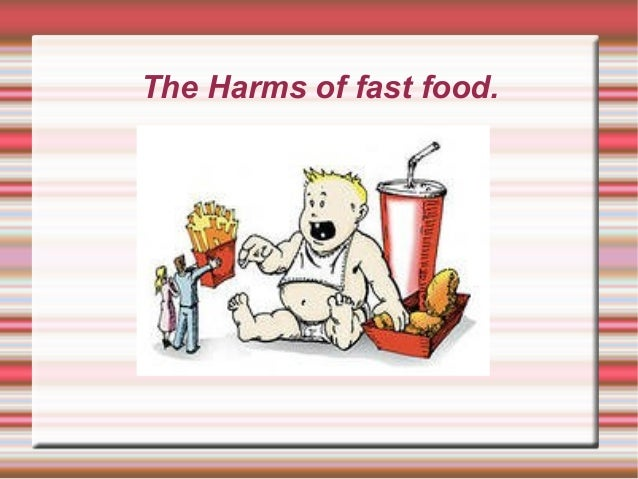 The Harms of fast food.