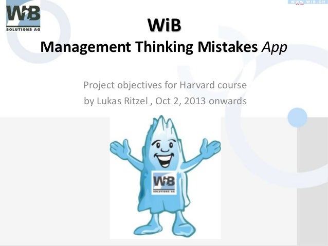 WiB Management Thinking Mistakes App Project objectives for Harvard course by Lukas Ritzel , Oct 2, 2013 onwards