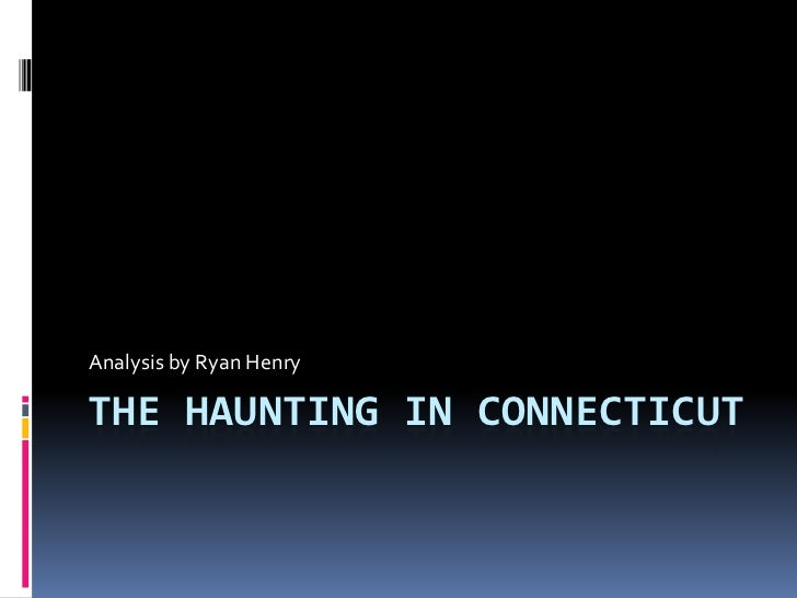 The Haunting in Connecticut<br />Analysis by Ryan Henry<br />
