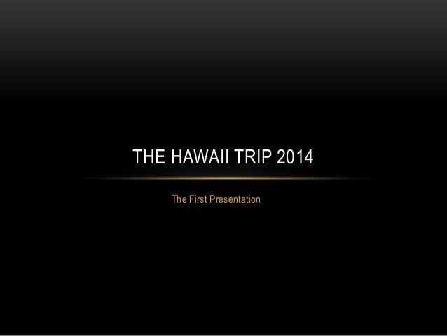 The hawaii trip 2014