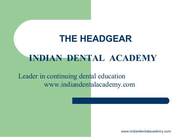 THE HEADGEAR INDIAN DENTAL ACADEMY Leader in continuing dental education www.indiandentalacademy.com  www.indiandentalacad...