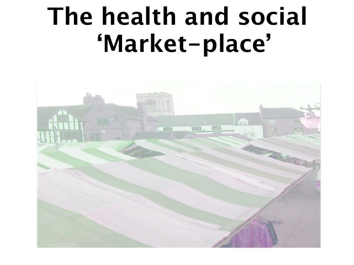 The health and social   'Market-place'
