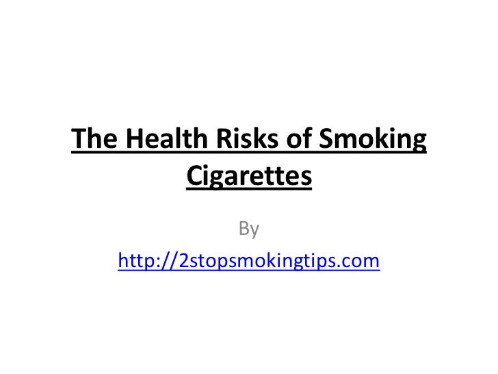 The Health Risks of Smoking        Cigarettes                By   http://2stopsmokingtips.com