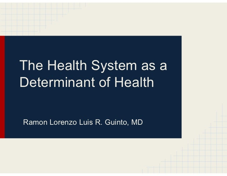 The Health System as aDeterminant of HealthRamon Lorenzo Luis R. Guinto, MD