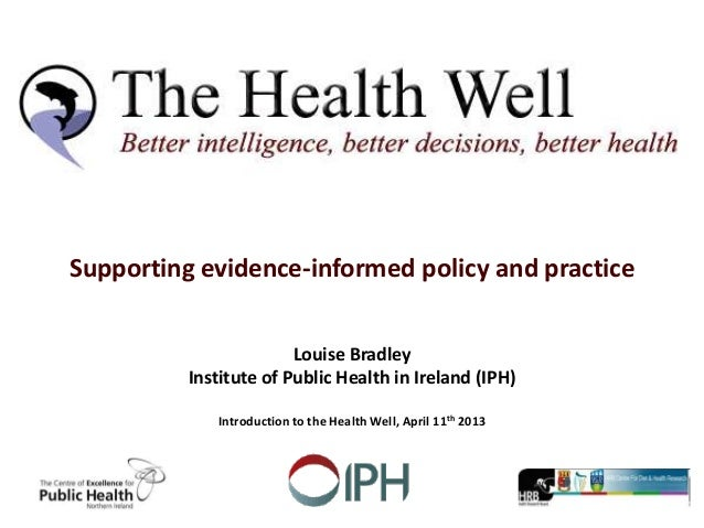 Supporting evidence-informed policy and practiceLouise BradleyInstitute of Public Health in Ireland (IPH)Introduction to t...
