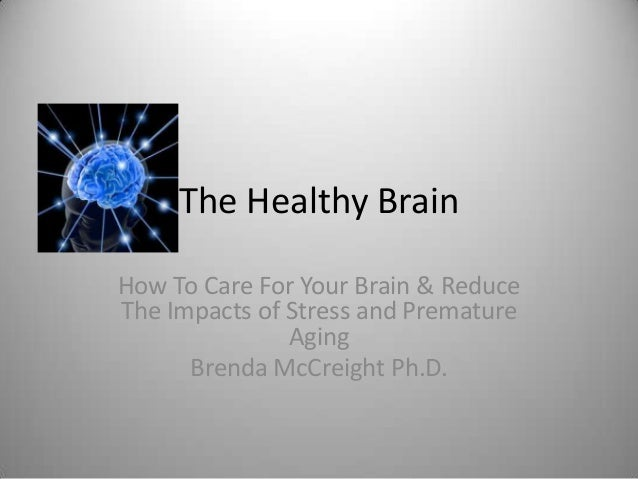 The Healthy BrainHow To Care For Your Brain & ReduceThe Impacts of Stress and Premature               Aging      Brenda Mc...