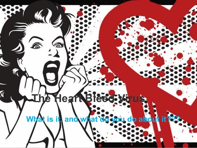 What is it, and what do you do about it??? The Heart Bleed Virus
