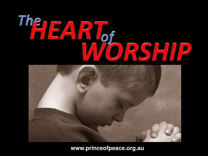 The<br />HEART<br />of<br />WORSHIP<br />www.princeofpeace.org.au<br />