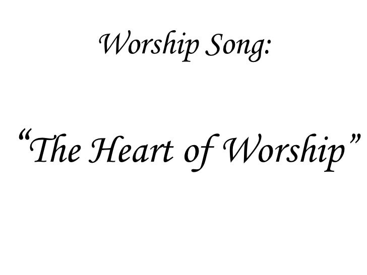 "Worship Song:<br />""The Heart of Worship""<br />"