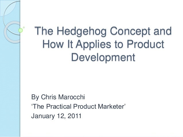 The Hedgehog Concept and  How It Applies to Product  Development  By Chris Marocchi  'The Practical Product Marketer'  Jan...
