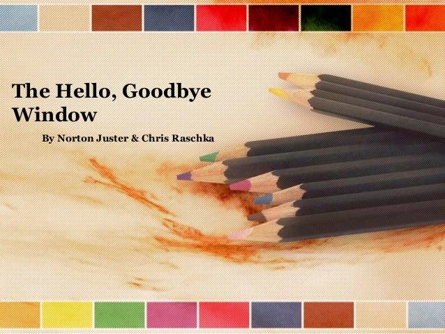 The Hello, GoodbyeWindowBy Norton Juster & Chris Raschka