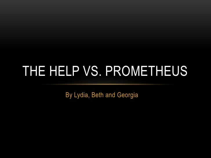 THE HELP VS. PROMETHEUS     By Lydia, Beth and Georgia