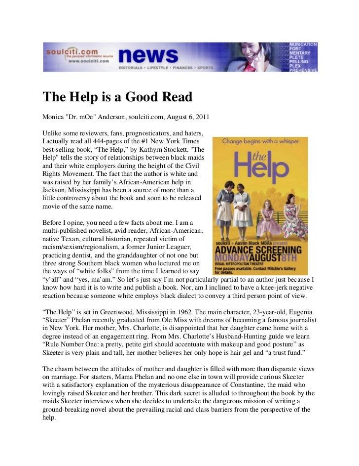 "The Help is a Good ReadMonica ""Dr. mOe"" Anderson, soulciti.com, August 6, 2011Unlike some reviewers, fans, prognosticators..."