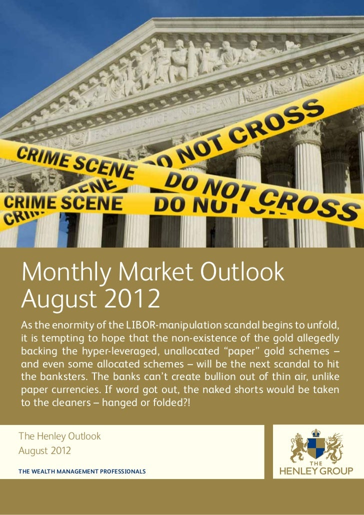 Monthly Market OutlookAugust 2012As the enormity of the LIBOR-manipulation scandal begins to unfold,it is tempting to hope...