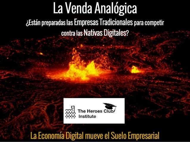 La Venda Analógica ¿Están preparadas las Empresas Tradicionales para competir contra las Nativas Digitales? La Economía Di...