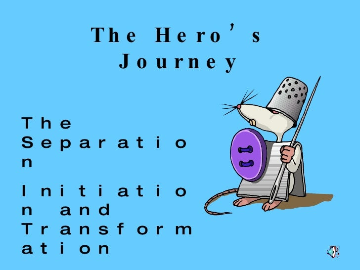 The Hero's Journey The Separation Initiation and Transformation The Return
