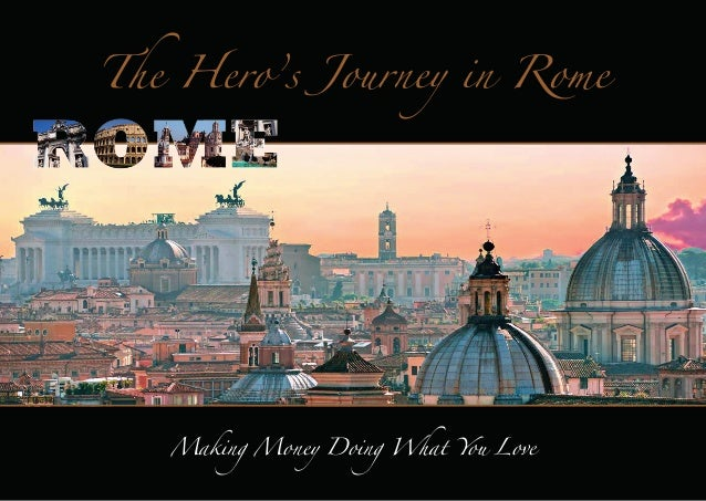 The Hero's Journey in Rome  Making Money Doing What You Love