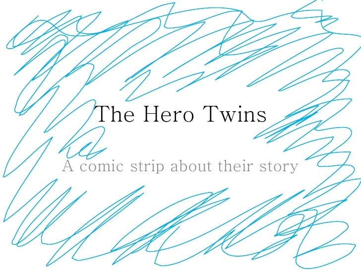 The Hero Twins A comic strip about their story
