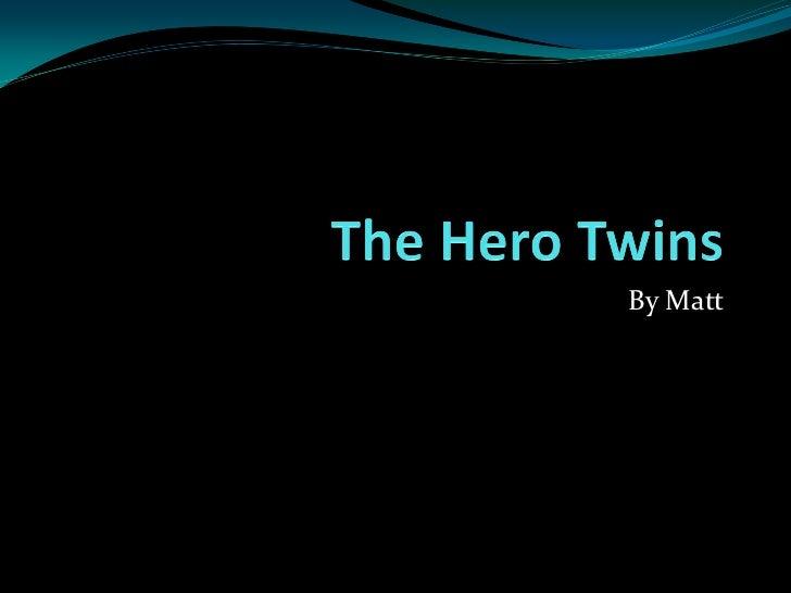 The Hero Twins Updated Again