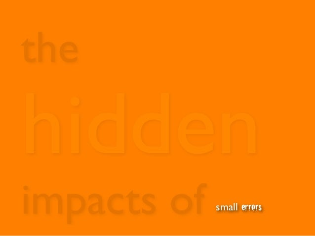 The Hidden Impacts of Small Errors