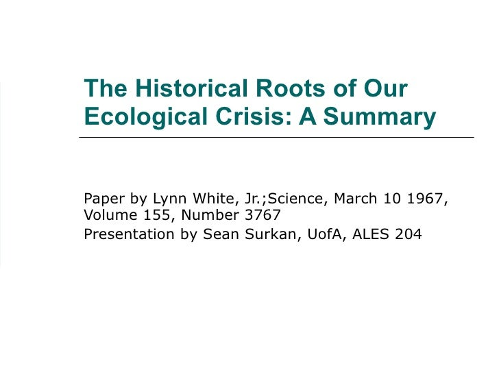 historical and future of our ecological Documents similar to the historical roots of our ecological crisis, lynn white.