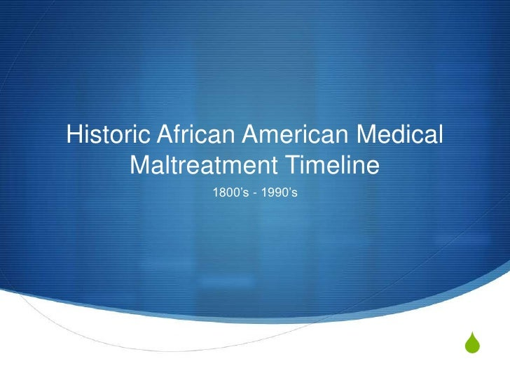 Historic African American Medical Maltreatment Timeline<br />1800's - 1990's<br />