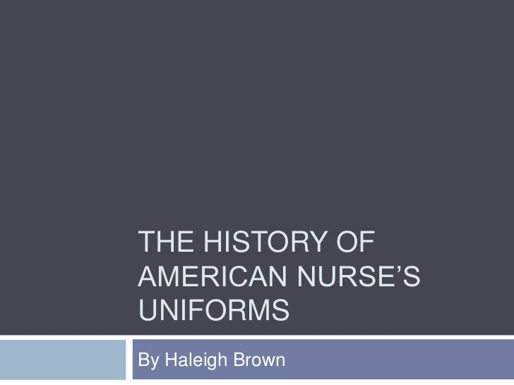 THE HISTORY OF AMERICAN NURSE'S UNIFORMS By Haleigh Brown